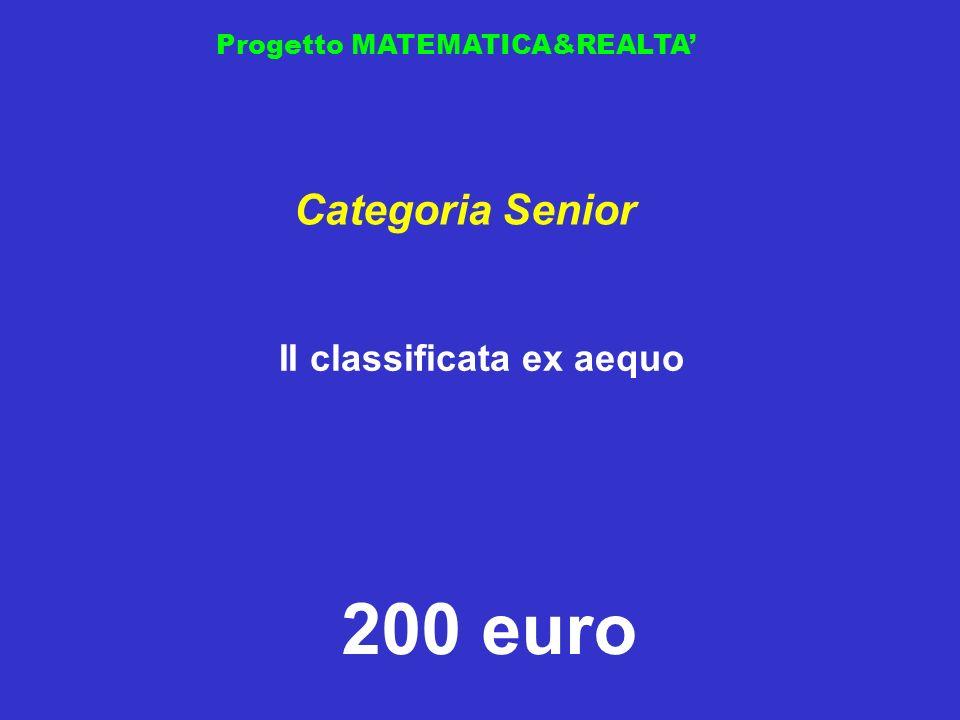 Progetto MATEMATICA&REALTA II classificata ex aequo Categoria Senior 200 euro