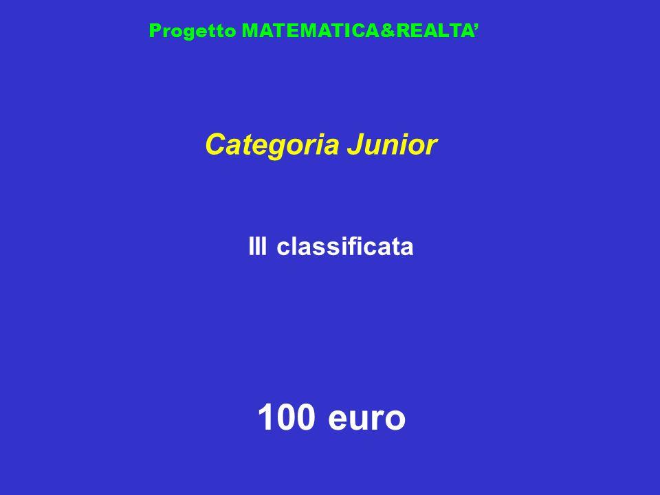 Progetto MATEMATICA&REALTA III classificata Categoria Junior 100 euro