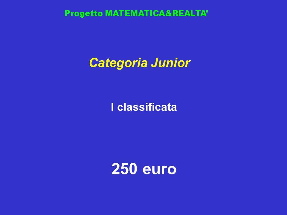Progetto MATEMATICA&REALTA I classificata Categoria Junior 250 euro
