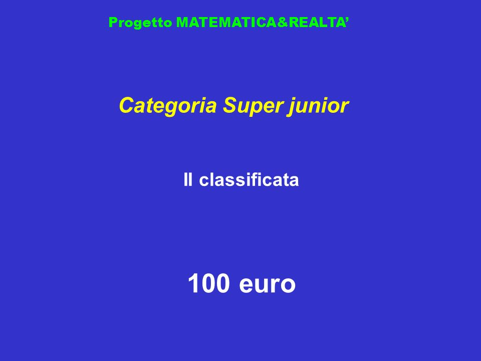 Progetto MATEMATICA&REALTA II classificata Categoria Super junior 100 euro