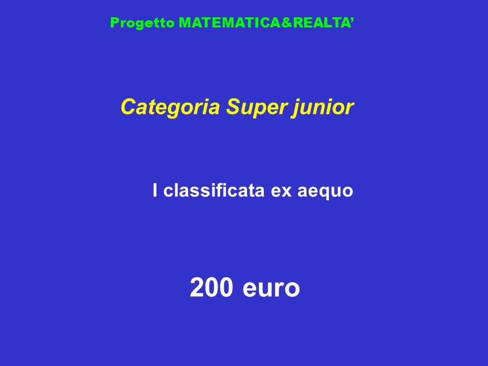 Progetto MATEMATICA&REALTA Categoria Super junior 200 euro I classificata ex aequo