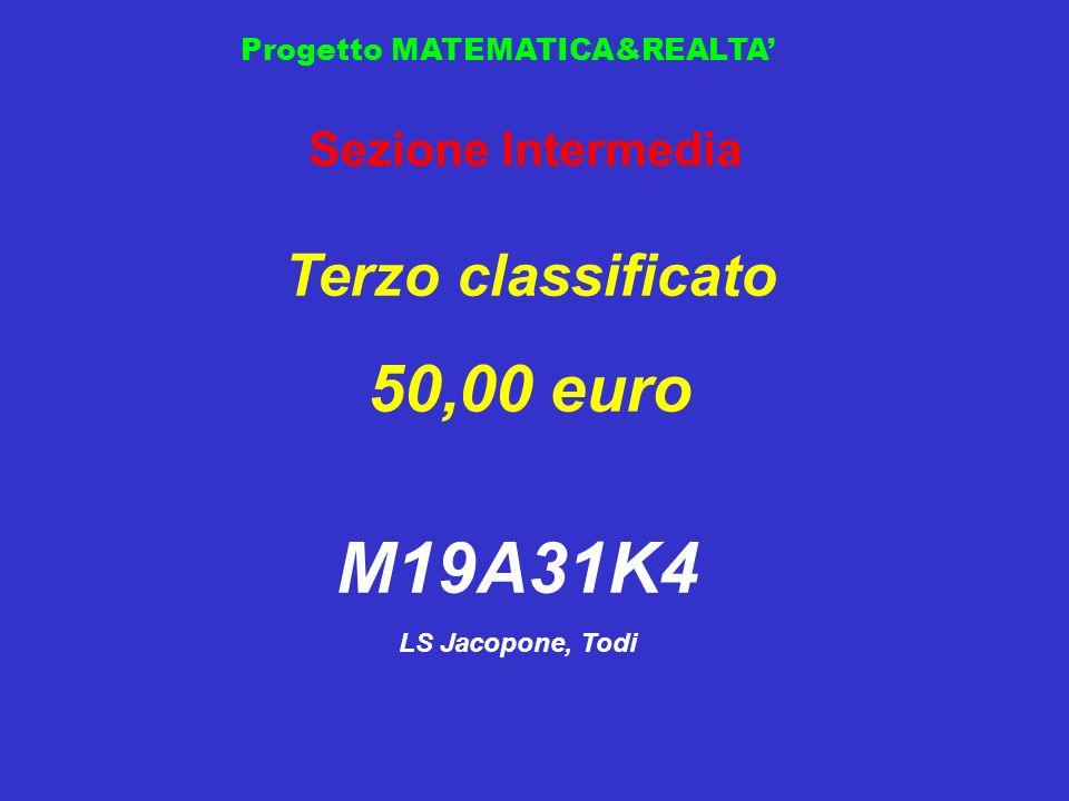 Progetto MATEMATICA&REALTA Sezione Intermedia Terzo classificato 50,00 euro M19A31K4 LS Jacopone, Todi