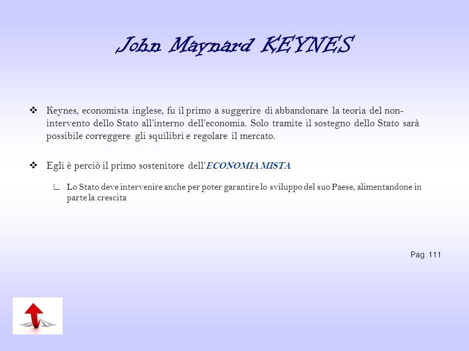 John Maynard KEYNES Keynes, economista inglese, fu il primo a suggerire di abbandonare la teoria del non- intervento dello Stato allinterno delleconom