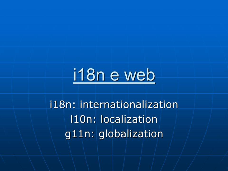 i18n e web i18n: internationalization l10n: localization g11n: globalization