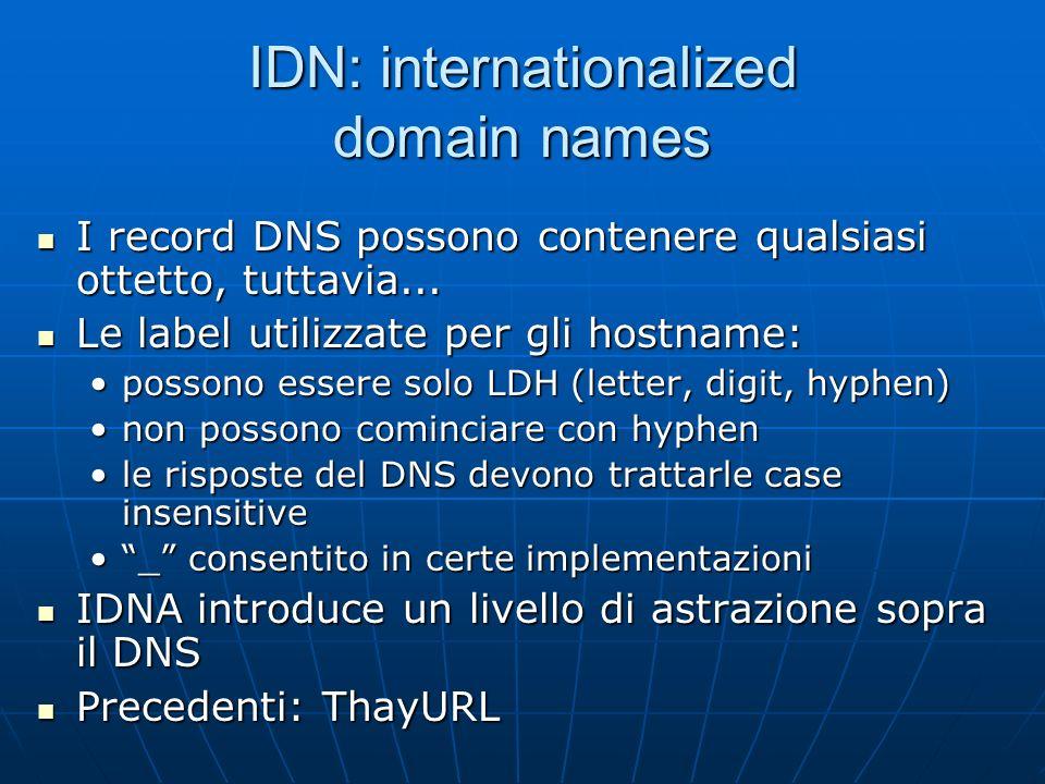IDN: internationalized domain names I record DNS possono contenere qualsiasi ottetto, tuttavia... I record DNS possono contenere qualsiasi ottetto, tu
