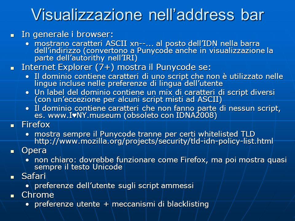 Visualizzazione nelladdress bar In generale i browser: In generale i browser: mostrano caratteri ASCII xn--... al posto dellIDN nella barra dellindiri