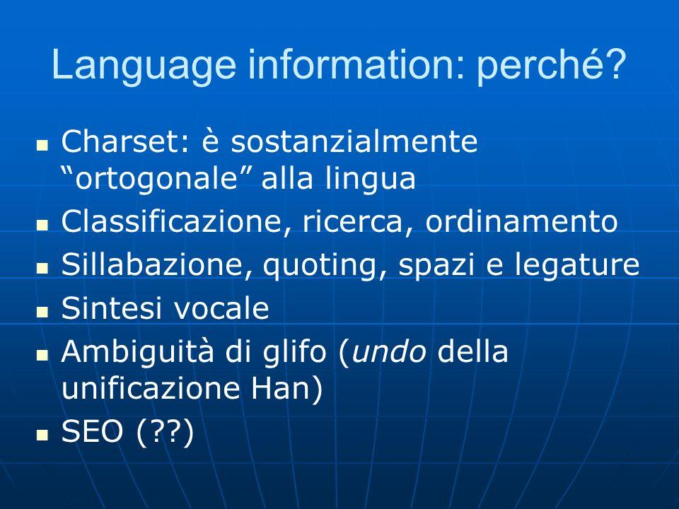 Language information: perché? Charset: è sostanzialmente ortogonale alla lingua Classificazione, ricerca, ordinamento Sillabazione, quoting, spazi e l