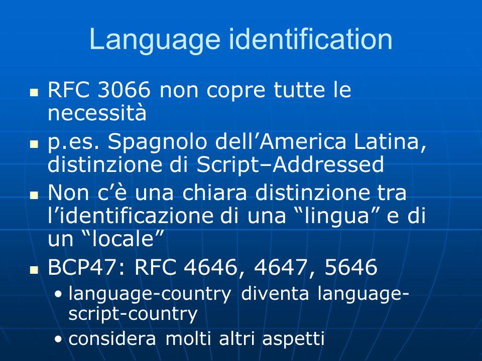 Language identification RFC 3066 non copre tutte le necessità p.es. Spagnolo dellAmerica Latina, distinzione di Script–Addressed Non cè una chiara dis