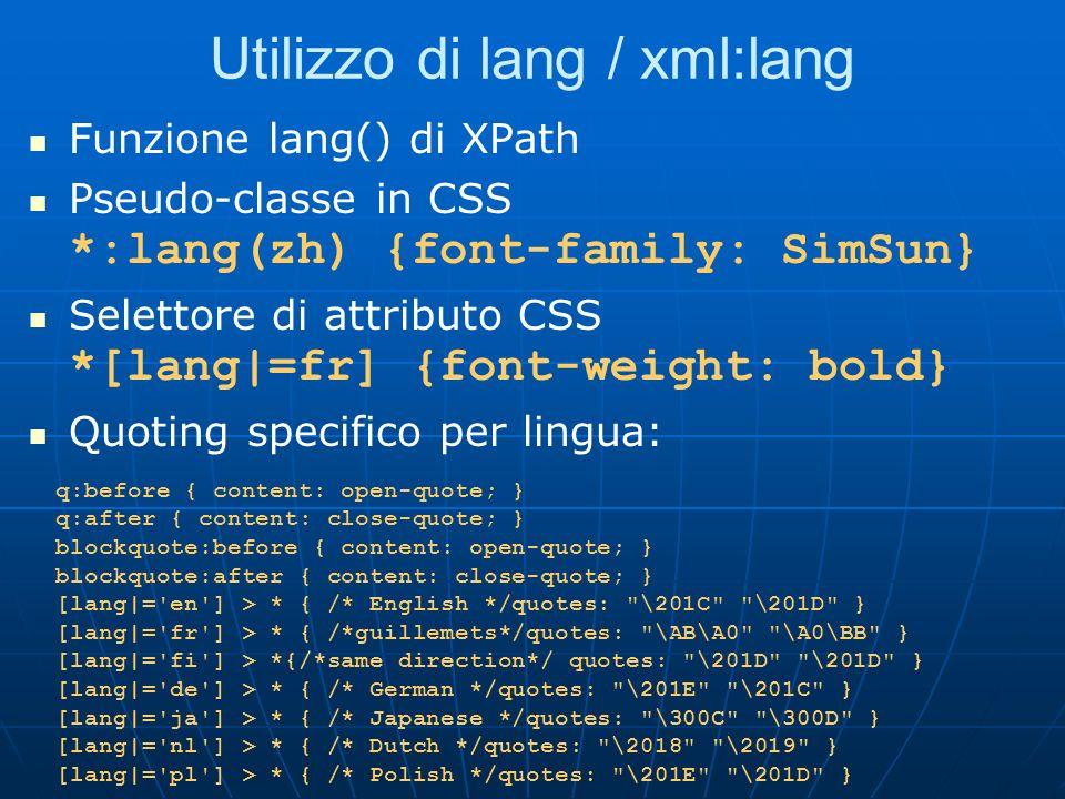 Utilizzo di lang / xml:lang Funzione lang() di XPath Pseudo-classe in CSS *:lang(zh) {font-family: SimSun} Selettore di attributo CSS *[lang|=fr] {fon