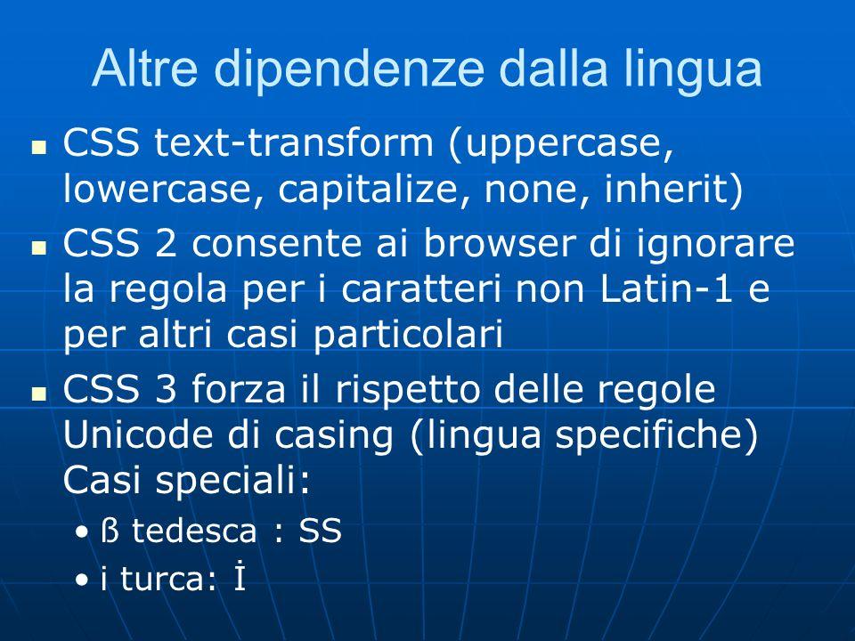 Altre dipendenze dalla lingua CSS text-transform (uppercase, lowercase, capitalize, none, inherit) CSS 2 consente ai browser di ignorare la regola per