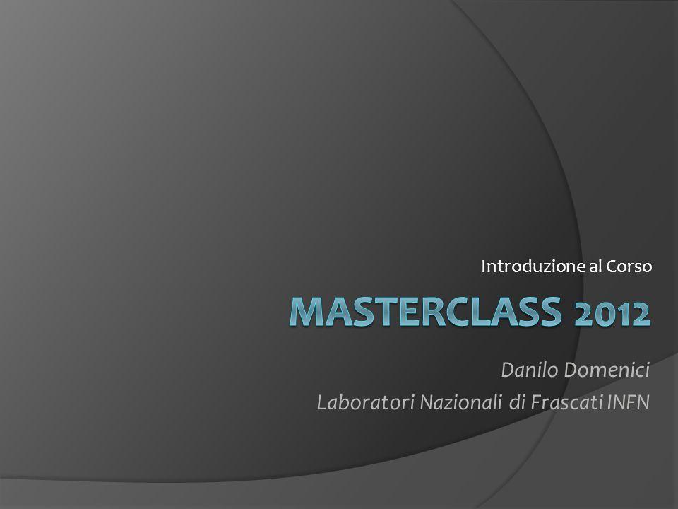 Introduzione al Corso Danilo Domenici Laboratori Nazionali di Frascati INFN
