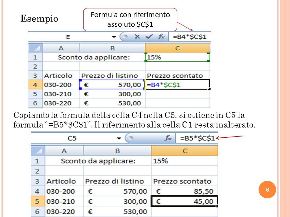 6 Esempio Formula con riferimento assoluto $C$1 Copiando la formula della cella C4 nella C5, si ottiene in C5 la formula =B5*$C$1. Il riferimento alla