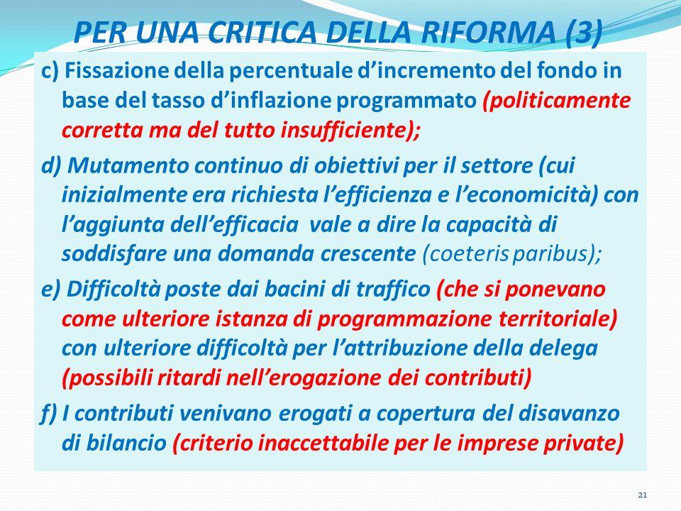 PER UNA CRITICA DELLA RIFORMA (3) c) Fissazione della percentuale dincremento del fondo in base del tasso dinflazione programmato (politicamente corre