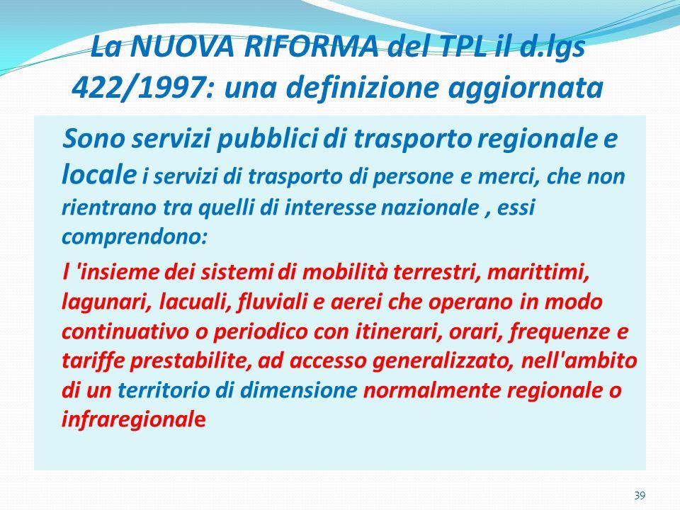 La NUOVA RIFORMA del TPL il d.lgs 422/1997: una definizione aggiornata Sono servizi pubblici di trasporto regionale e locale i servizi di trasporto di