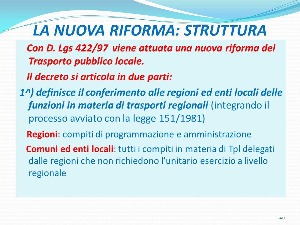 LA NUOVA RIFORMA: STRUTTURA Con D. Lgs 422/97 viene attuata una nuova riforma del Trasporto pubblico locale. Il decreto si articola in due parti: 1^)