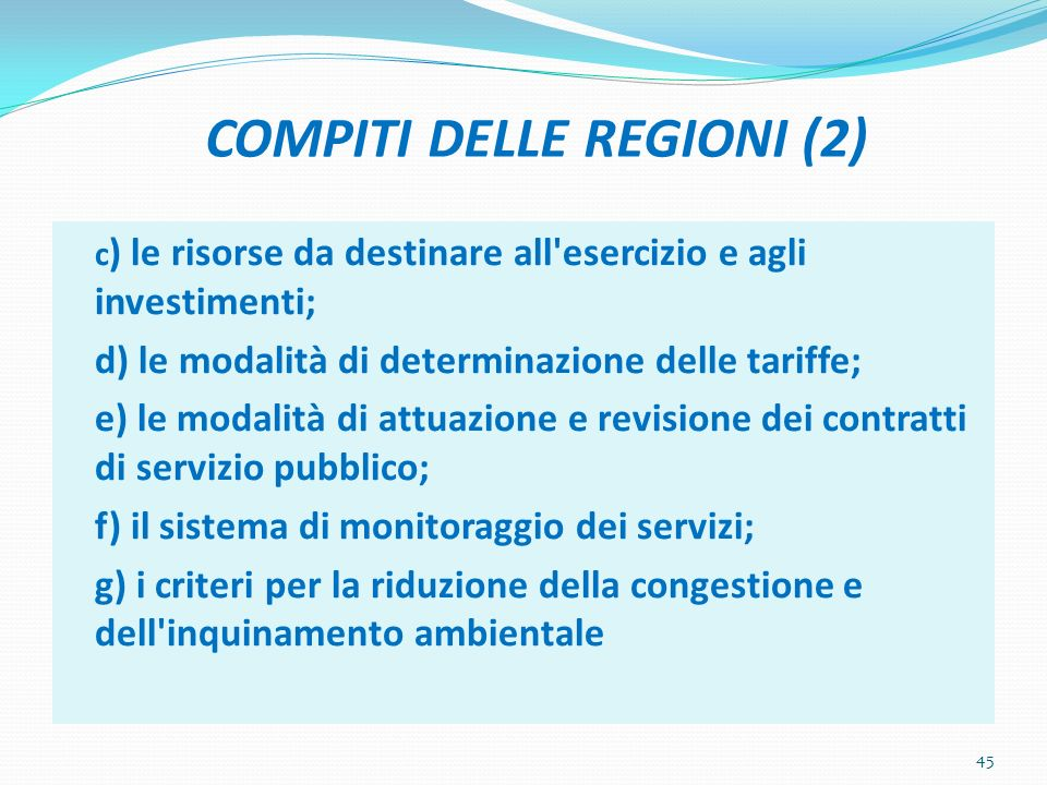 COMPITI DELLE REGIONI (2) c ) le risorse da destinare all'esercizio e agli investimenti; d) le modalità di determinazione delle tariffe; e) le modalit