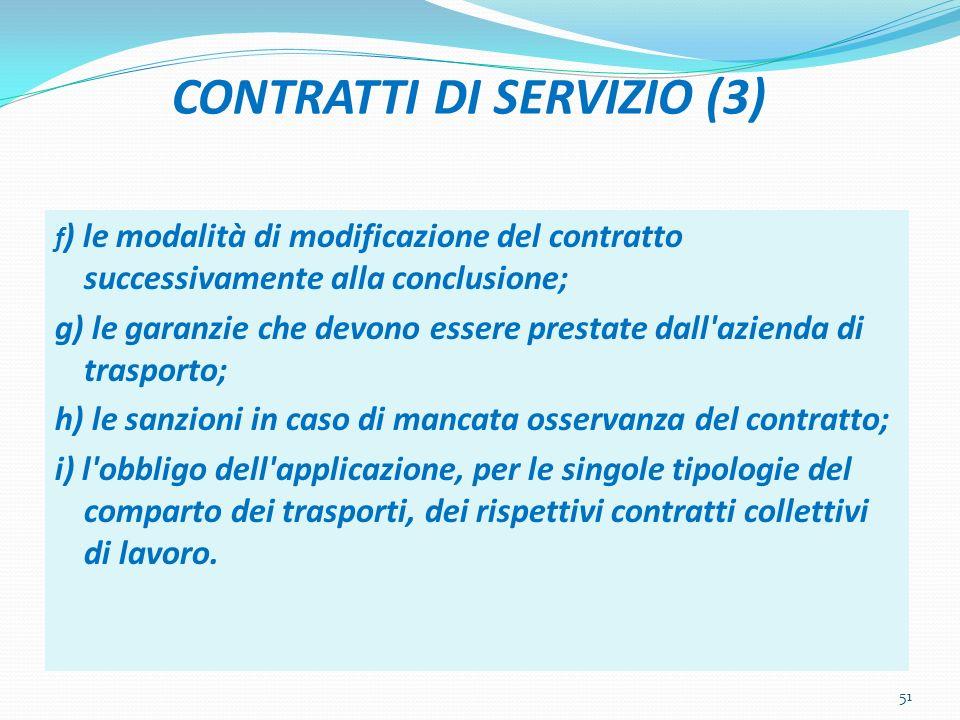 CONTRATTI DI SERVIZIO (3) f ) le modalità di modificazione del contratto successivamente alla conclusione; g) le garanzie che devono essere prestate d