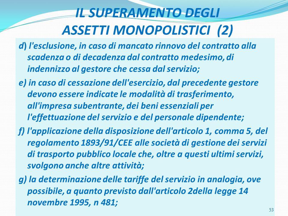IL SUPERAMENTO DEGLI ASSETTI MONOPOLISTICI (2) d) l'esclusione, in caso di mancato rinnovo del contratto alla scadenza o di decadenza dal contratto me
