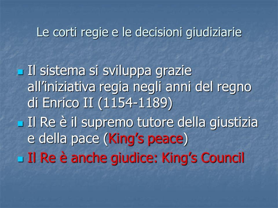 Le corti regie e le decisioni giudiziarie Il sistema si sviluppa grazie alliniziativa regia negli anni del regno di Enrico II (1154-1189) Il sistema s