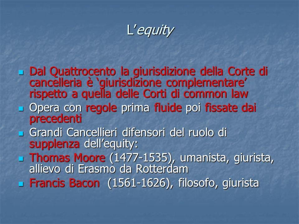 Lequity Dal Quattrocento la giurisdizione della Corte di cancelleria è giurisdizione complementare rispetto a quella delle Corti di common law Dal Qua