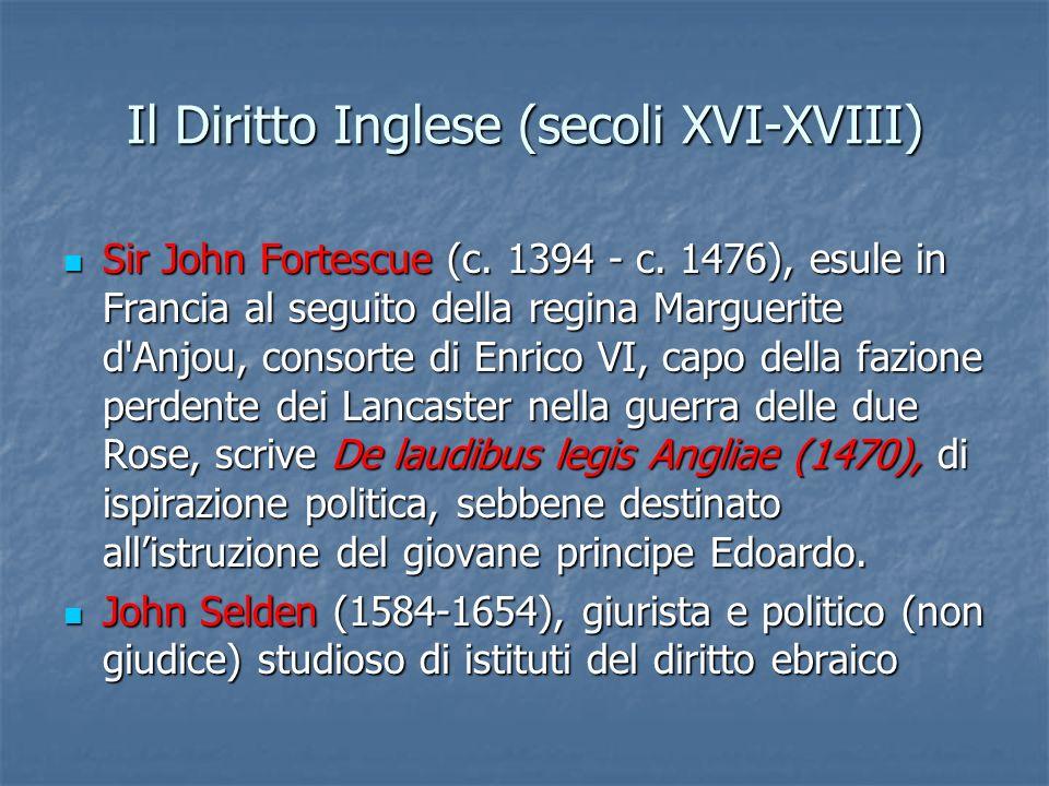 Il Diritto Inglese (secoli XVI-XVIII) Sir John Fortescue (c. 1394 - c. 1476), esule in Francia al seguito della regina Marguerite d'Anjou, consorte di
