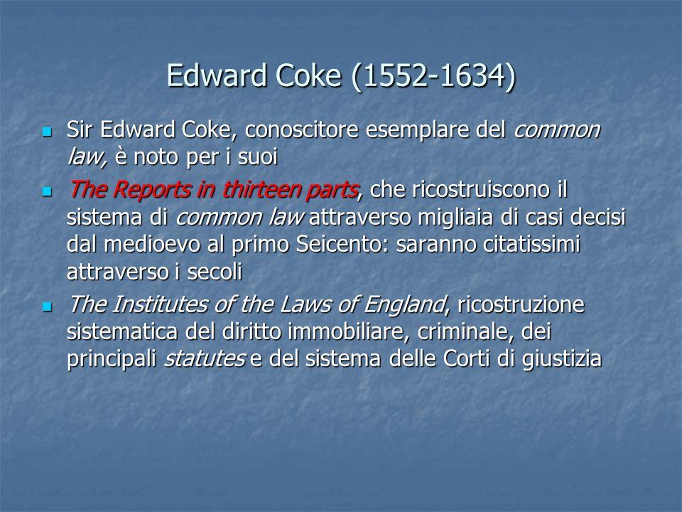 Edward Coke (1552-1634) Sir Edward Coke, conoscitore esemplare del common law, è noto per i suoi Sir Edward Coke, conoscitore esemplare del common law