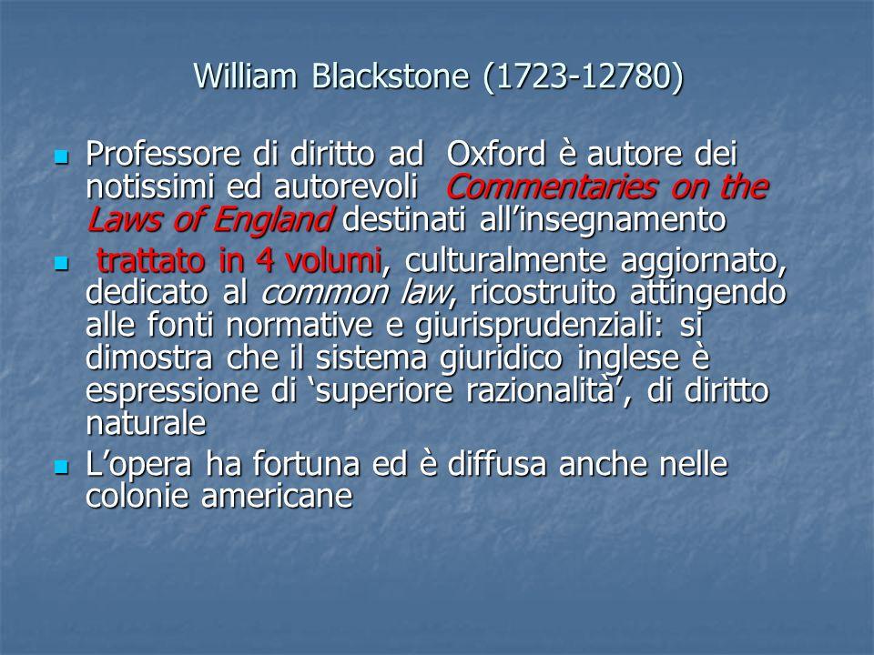 William Blackstone (1723-12780) Professore di diritto ad Oxford è autore dei notissimi ed autorevoli Commentaries on the Laws of England destinati all