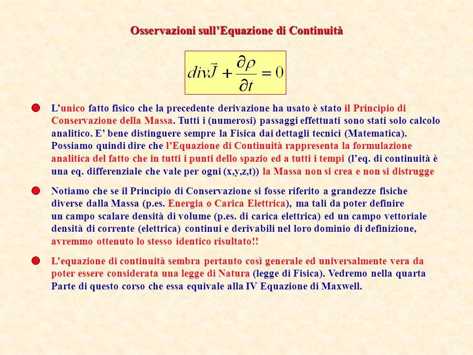 Si ha e, per il teorema di Gauss, Visto che S (e quindi ) sono arbitrari ed un sottoinsieme del dominio di definizione di J e, la ripetizione del calcolo per unaltra superficie S condurrà al risultato Ciò è possibile se e solo se in tutto il dominio di definizione dei campi J e vale: Ma senza perdita di generalità si può supporre che il volume rimanga costante nel tempo.