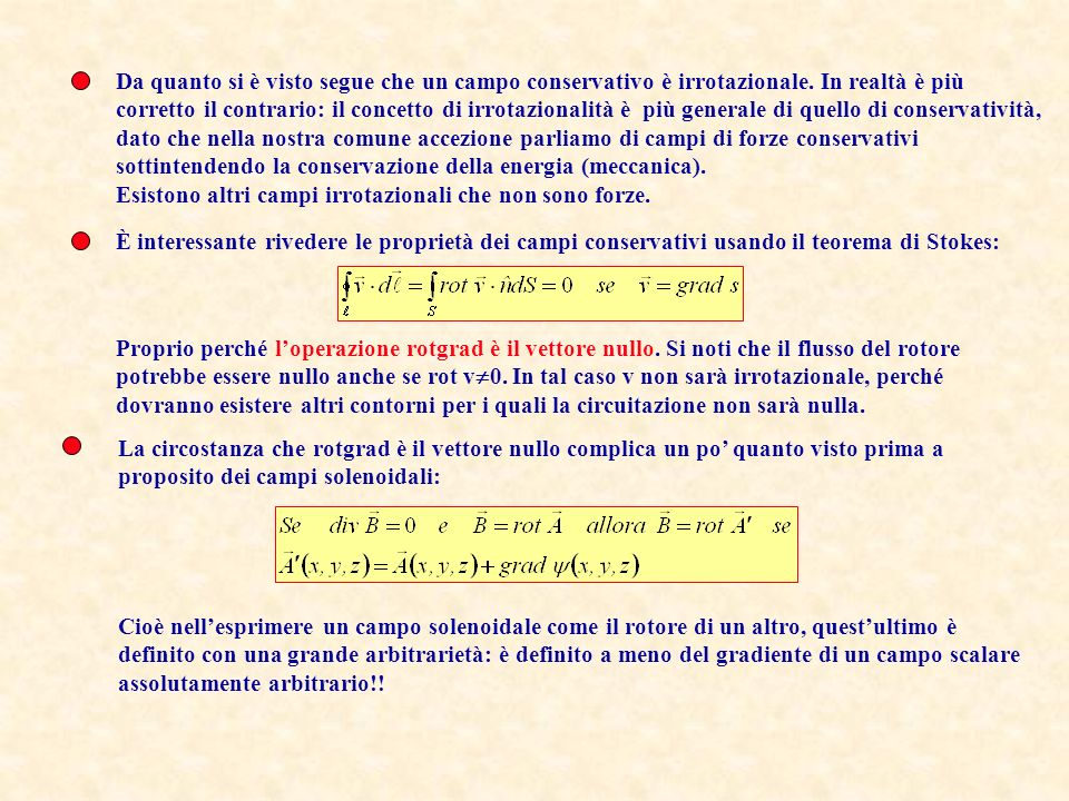 Unaltra possibile operazione composta è loperazione rotore del gradiente che risulta nel vettore nullo. Infatti: È bene verificare con le derivazioni: