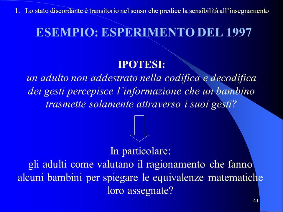 41 ESEMPIO: ESPERIMENTO DEL 1997 1. Lo stato discordante è transitorio nel senso che predice la sensibilità allinsegnamento IPOTESI: un adulto non add