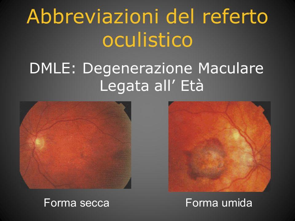 Abbreviazioni del referto oculistico DMLE: Degenerazione Maculare Legata all Età Forma seccaForma umida