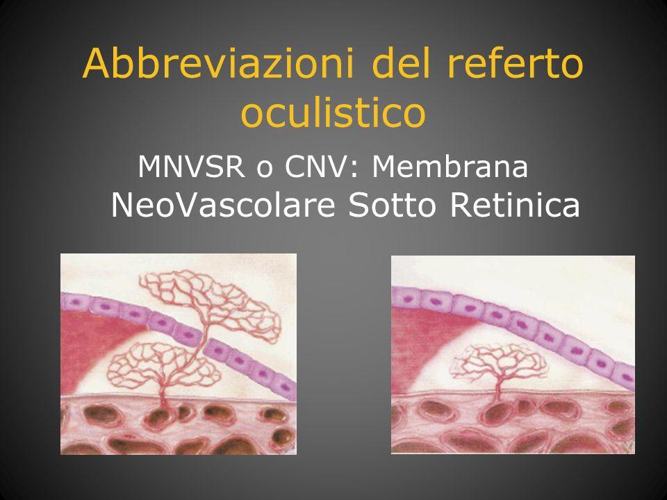 Abbreviazioni del referto oculistico MNVSR o CNV: Membrana NeoVascolare Sotto Retinica