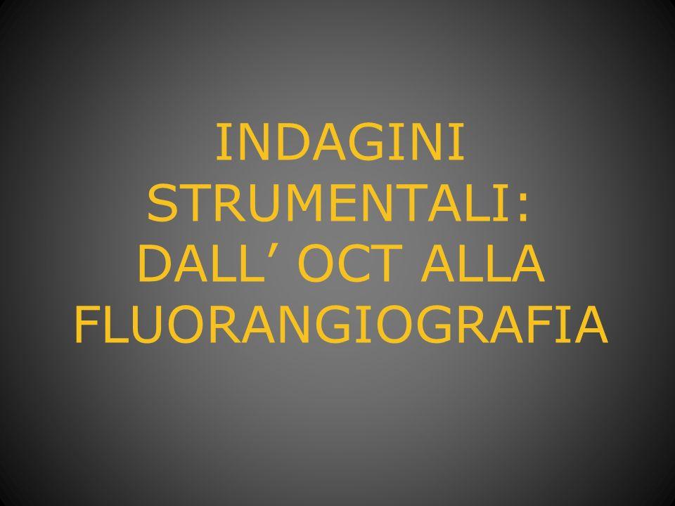 INDAGINI STRUMENTALI: DALL OCT ALLA FLUORANGIOGRAFIA