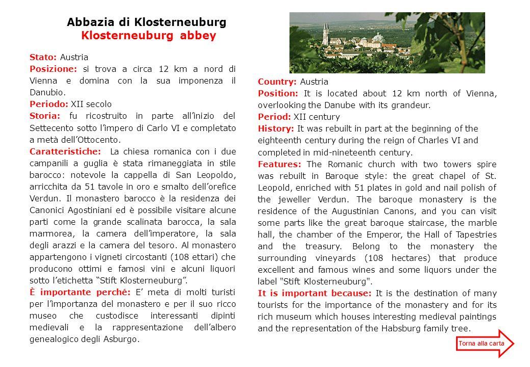 Abbazia di Klosterneuburg Klosterneuburg abbey Torna alla carta Stato: Austria Posizione: si trova a circa 12 km a nord di Vienna e domina con la sua