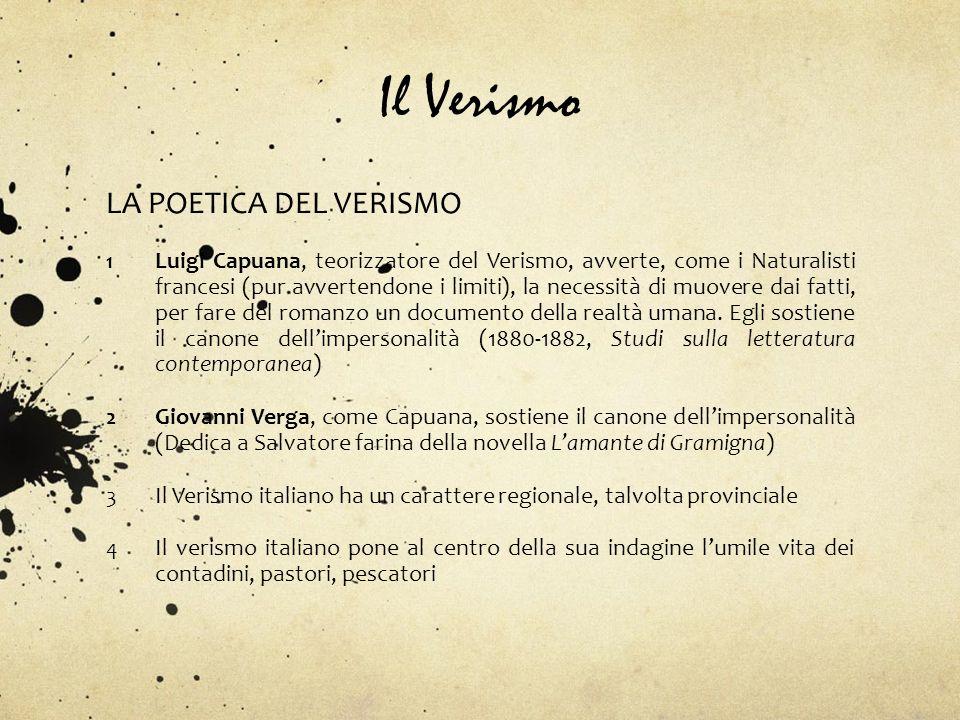 Il Verismo LA POETICA DEL VERISMO 1 Luigi Capuana, teorizzatore del Verismo, avverte, come i Naturalisti francesi (pur avvertendone i limiti), la nece