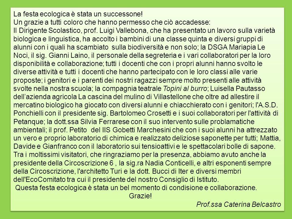 La festa ecologica è stata un successone! Un grazie a tutti coloro che hanno permesso che ciò accadesse: Il Dirigente Scolastico, prof. Luigi Vallebon