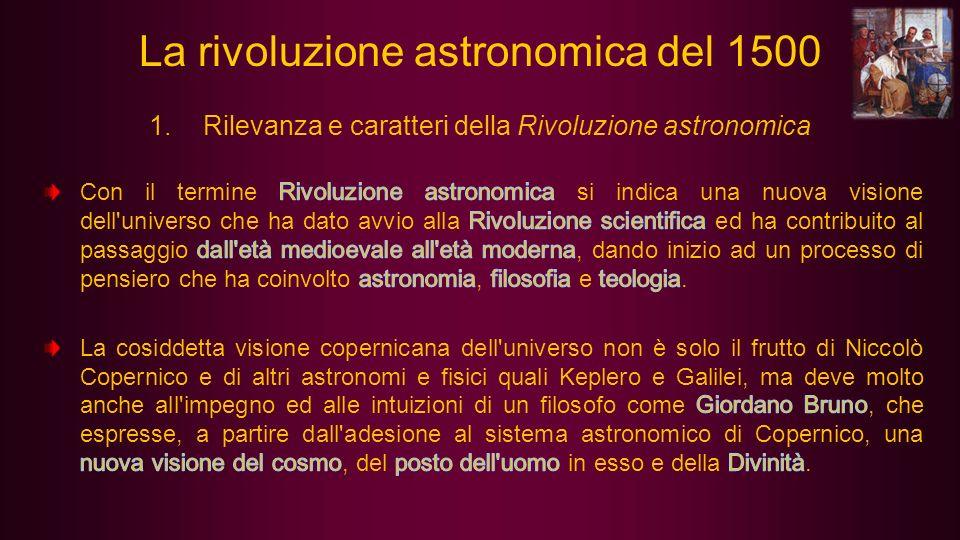 1.Rilevanza e caratteri della Rivoluzione astronomica La rivoluzione astronomica del 1500