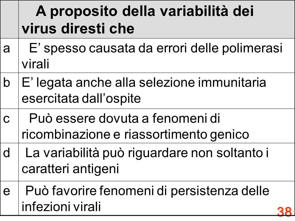 37 A proposito di virus dellepatite B diresti che: a Può dare una infezione persistente bPuò causare epatocarcinoma c La lamivudina è un inibitore del
