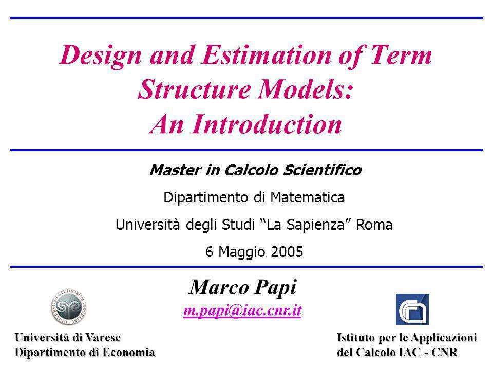 Design and Estimation of Term Structure Models Marco Papi Metodi di Stima: Il filtro di Kalman Lerrore v j,t ha unaspettazione condizionata nulla e varianza condizionata uguale a Il sistema è una esatta versione discreta del modello CIR.