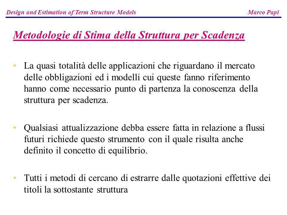 Metodologie di Stima della Struttura per Scadenza La quasi totalità delle applicazioni che riguardano il mercato delle obbligazioni ed i modelli cui q