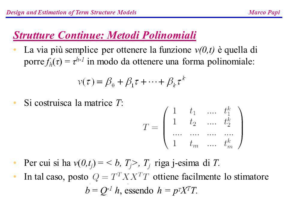 Strutture Continue: Metodi Polinomiali La via più semplice per ottenere la funzione v(0,t) è quella di porre f h (τ) = τ h-1 in modo da ottenere una f