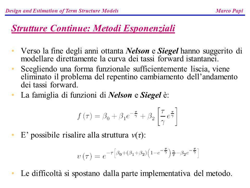 Strutture Continue: Metodi Esponenziali Verso la fine degli anni ottanta Nelson e Siegel hanno suggerito di modellare direttamente la curva dei tassi