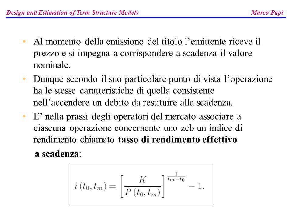 Design and Estimation of Term Structure Models Marco Papi La struttura per scadenza dei prezzi assume così la forma seguente: Il primo termine, 0.9950787 è relativamente prossimo ad uno e pertanto non si ritiene necessario risolvere il problema vincolato associato.