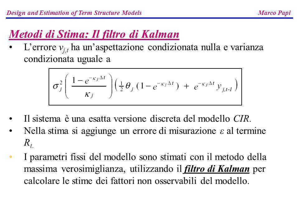 Design and Estimation of Term Structure Models Marco Papi Metodi di Stima: Il filtro di Kalman Lerrore v j,t ha unaspettazione condizionata nulla e va