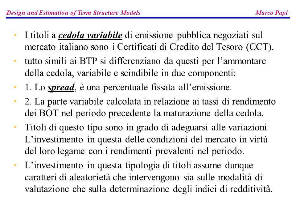I titoli a cedola variabile di emissione pubblica negoziati sul mercato italiano sono i Certificati di Credito del Tesoro (CCT). tutto simili ai BTP s