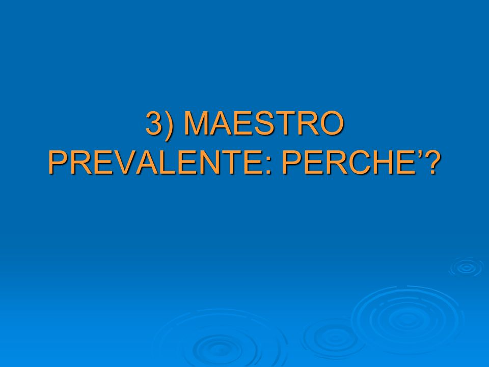 3) MAESTRO PREVALENTE: PERCHE?