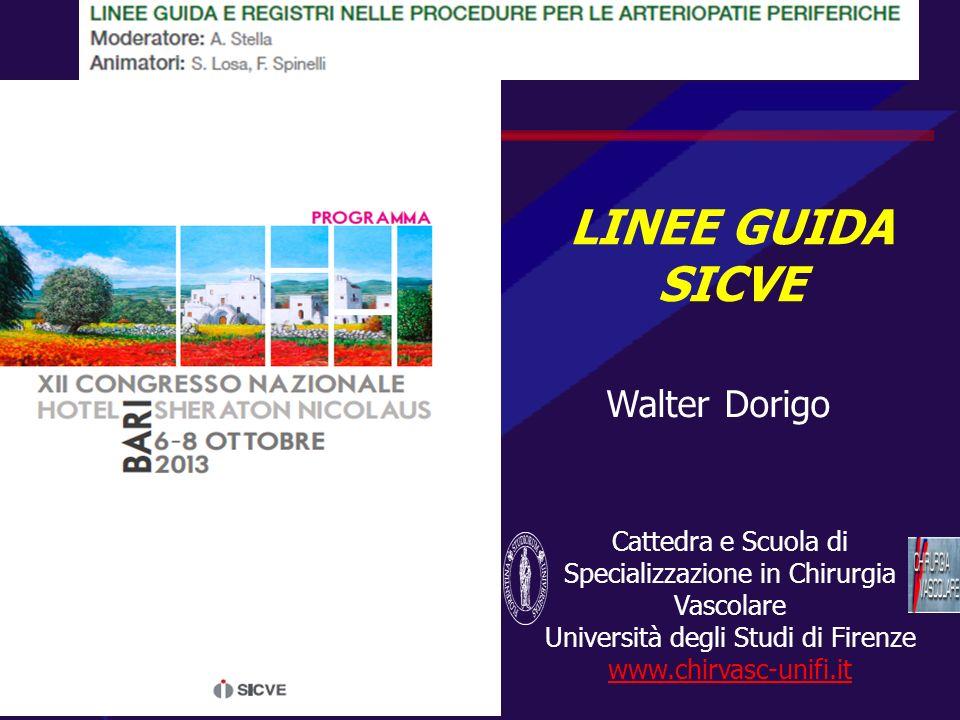 LINEE GUIDA SICVE Walter Dorigo Cattedra e Scuola di Specializzazione in Chirurgia Vascolare Università degli Studi di Firenze www.chirvasc-unifi.it