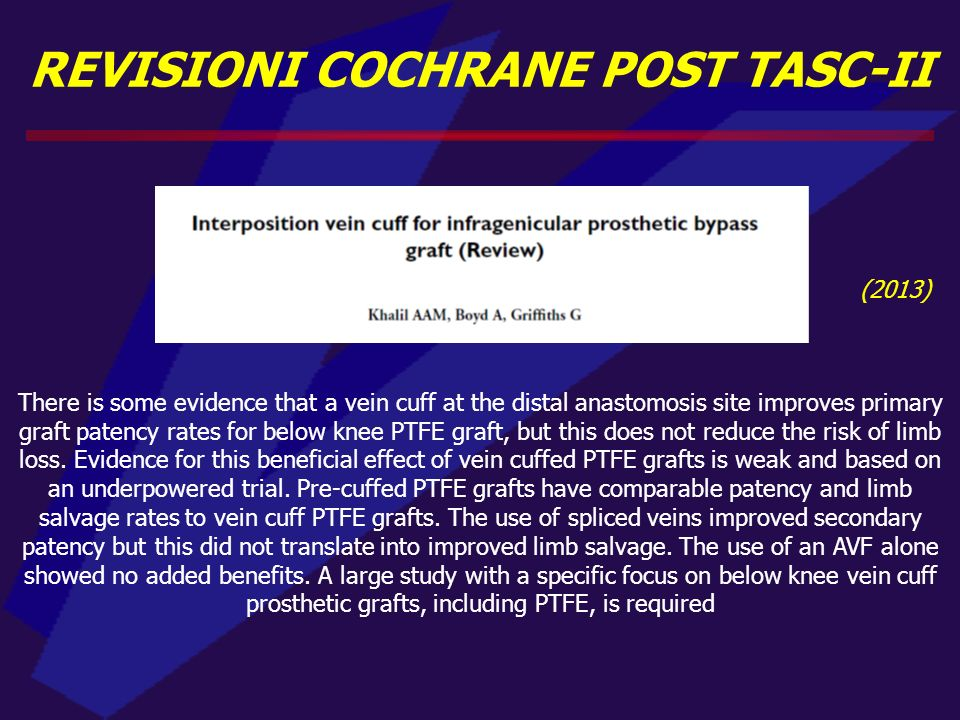 REVISIONI COCHRANE POST TASC-II (2013) There is some evidence that a vein cuff at the distal anastomosis site improves primary graft patency rates for