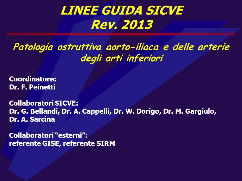 LINEE GUIDA SICVE Rev. 2013 Patologia ostruttiva aorto-iliaca e delle arterie degli arti inferiori Coordinatore: Dr. F. Peinetti Collaboratori SICVE: