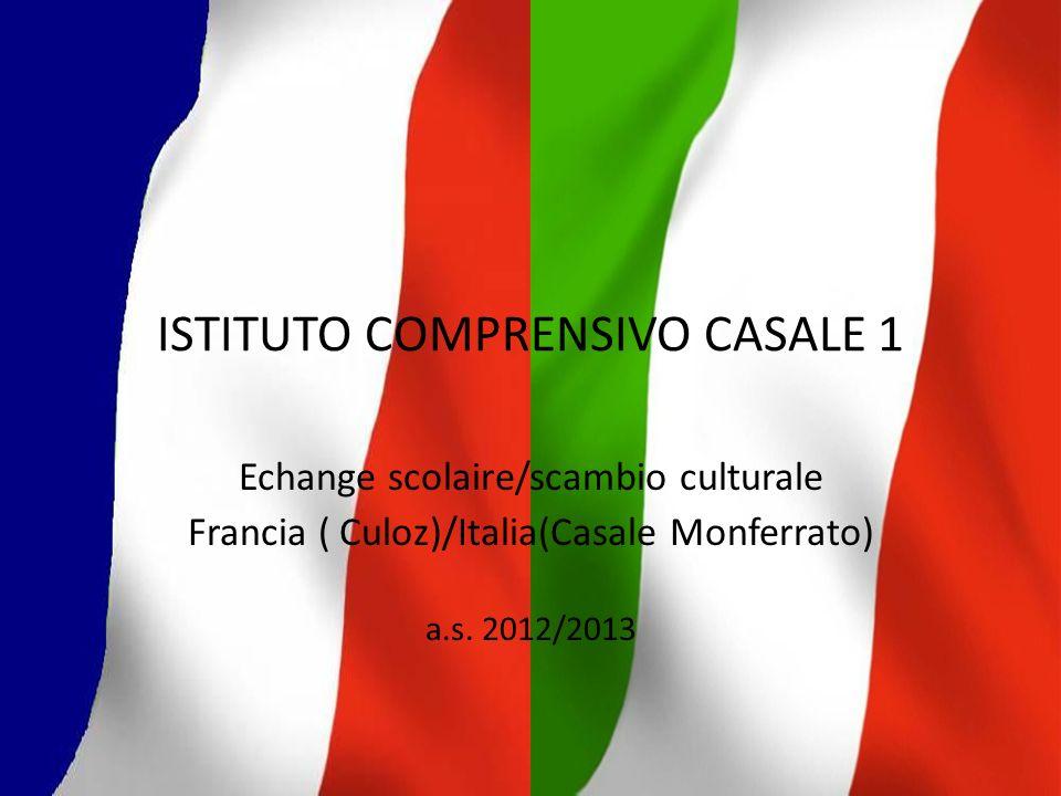 ISTITUTO COMPRENSIVO CASALE 1 Echange scolaire/scambio culturale Francia ( Culoz)/Italia(Casale Monferrato) a.s. 2012/2013
